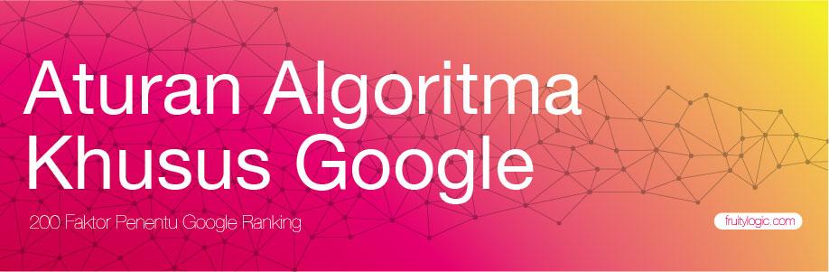 Faktor Penentu Google Ranking Aturan Algoritma Khusus Google