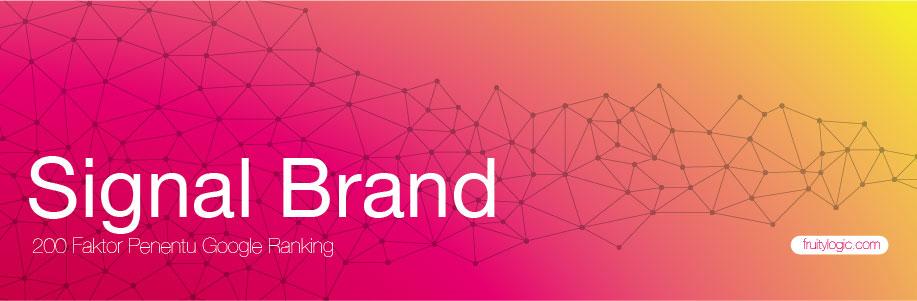 Faktor Penentu Google Ranking Signal Brand