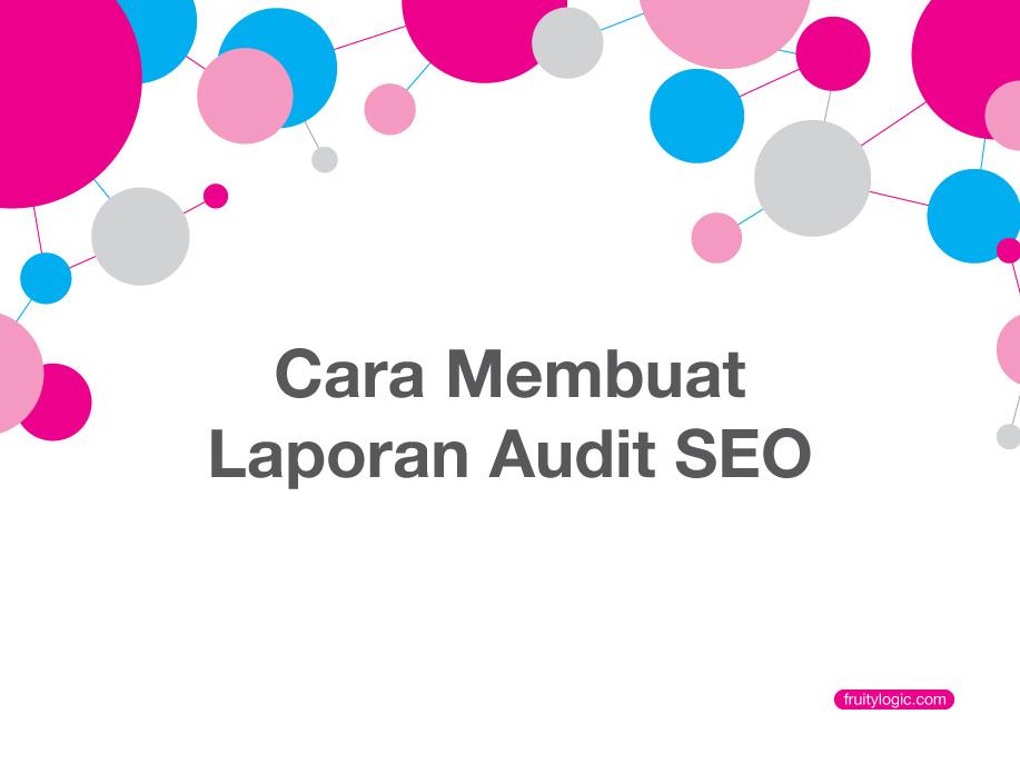 Cara Membuat Laporan Audit SEO untuk Klien Anda.
