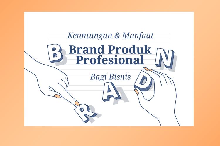 Manfaat Branding Produk Profesional Bagi Bisnis